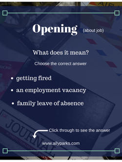 Opening means an employment vacancy. Download your free Vocabulary Worksheet. opening meaning, define opening, Vocabulary Worksheets, English vocabulary, http://www.allyparks.com/english-blog/vocabulary-worksheets-opening