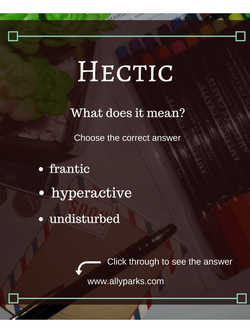 Hectic means hyperactive, frantic. Download free Vocabulary Worksheet. hectic definition, define hectic, ESL, English as a Second language, English vocabulary, Vocabulary Worksheets, learn English, http://www.allyparks.com/english-blog/vocabulary-worksheets-hectic